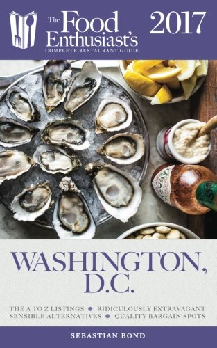 Washington, D.C. - 2017 (The Food Enthusiast's Complete Restaurant Guide)