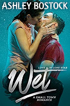 Wet: A Small Town Romance (Love in Lone Star Book 1) by [Bostock, Ashley]