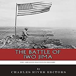 The Greatest Battles in History: The Battle of Iwo Jima