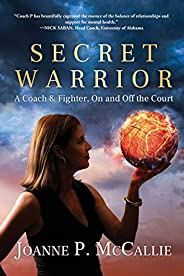 Secret Warrior: A Coach and Fighter, On and Off the Court