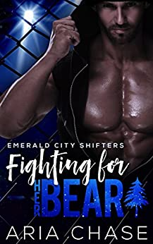 Fighting For Her Bear (Emerald City Shifters Book 5) by [Chase, Aria]