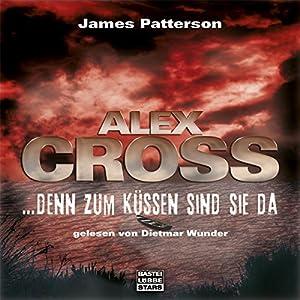 Denn zum Küssen sind sie da (Alex Cross 2) Hörbuch