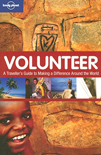 Volunteer: A Traveler's Guide to Making a Difference Around the World (Lonely Planet)