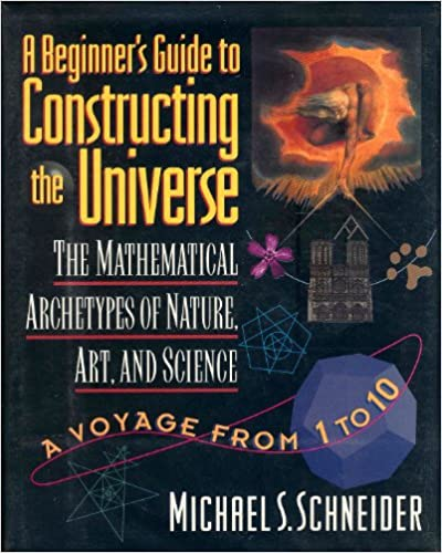 A Beginner's Guide to Constructing the Universe: The Mathematical Archetypes of Nature, Art and Science - a Voyage from 1 to 10