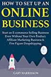 How to Set Up an Online Business: Start an E-commerce Selling Business Even Without Your Own Product. Affiliate Marketing Business & Five Figure Dropshipping.