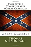 Two Little Confederates (Great Classics), Thomas Nelson Page, 1492267724