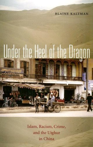 (Under the Heel of the Dragon: Islam, Racism, Crime, and the Uighur in China (Ohio RIS Global Series))