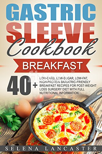 Gastric Sleeve Cookbook : BREAKFAST - 40+ Easy and skinny Bariatric-friendly Breakfast Muffins, Quiche, Frittata, Sausage, Waffles, Pancakes, Oats Recipes ... Diet (Effortless Bariatric Cookbook Series) by Selena Lancaster