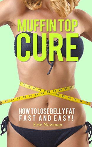 Fat Muffins (Lose Belly Fat: Go From Muffin Top & Belly Fat to Six Pack (Belly Fat, How to Lose Weight, Weight Loss for Women, Fat Loss Workout, Core Exercises, Six Pack, Abs))