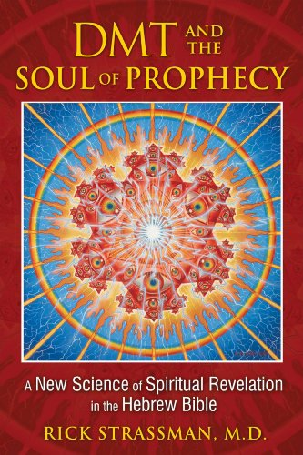 DMT and the Soul of Prophecy: A New Science of Spiritual Revelation in the Hebrew Bible -  Strassman M.D., Rick, Paperback