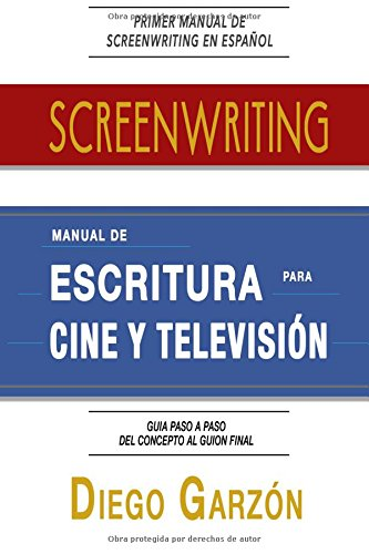 Screenwriting: Manual de Escritura Para Cine y Television (Spanish Edition) [Diego Garzon] (Tapa Blanda)
