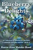 Blueberry Delights Cookbook: A Collection of Blueberry Recipes (Cookbook Delights Series 2)