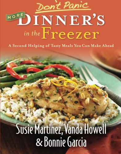 Don't Panic: More Dinner's in the Freezer - A Second Helping of Tasty Meals You Can Make Ahead by Susie Martinez, Vanda Howell, Bonnie Garcia