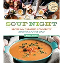 Soup Night: Recipes for Creating Community Around a Pot of Soup by Maggie Stuckey (2013-10-22)