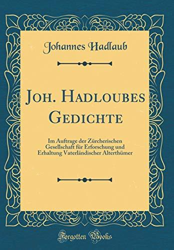 Joh. Hadloubes Gedichte: Im Auftrage der Zürcherischen Gesellschaft für Erforschung und Erhaltung Vaterländischer Alterthümer (Classic Reprint) (German -