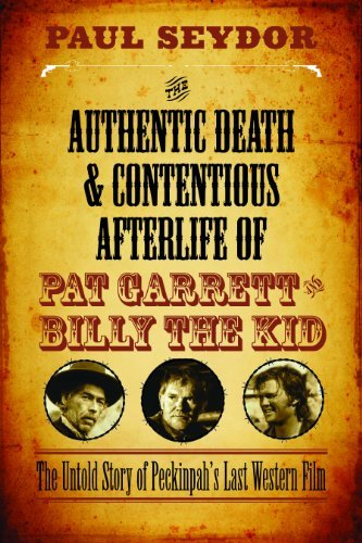 The Authentic Death and Contentious Afterlife of Pat Garrett and Billy the Kid: The Untold Story of Peckinpah's Last Western Film by Seydor, Paul (2015) Paperback