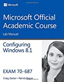 70-687 Configuring Windows 8 8. 1 Lab Manual, Microsoft Official Academic Course, 1118882946