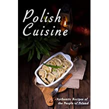 Polish Cuisine: Authentic Recipes of the People of Poland