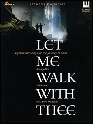 Book Let Me Walk with Thee: Hymns and Songs for the Journey of Faith (Lillenas Publications) by Marilyn Thompson (2001-11-01)