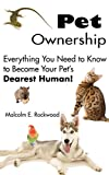 Pet Ownership - Everything you need to know to become your pet's dearest human