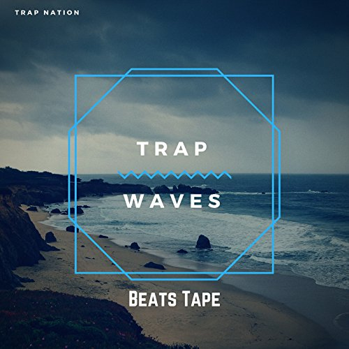 Trap Nation - Trap Waves Beats Tape 2017