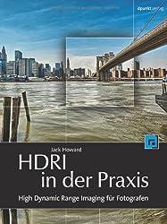 HDRI in der Praxis: High Dynamic Range Imaging fur Fotografen
