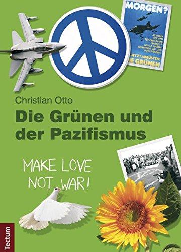 Die Grünen und der Pazifismus (Wissenschaftliche Beiträge aus dem Tectum-Verlag / Politikwissenschaft)