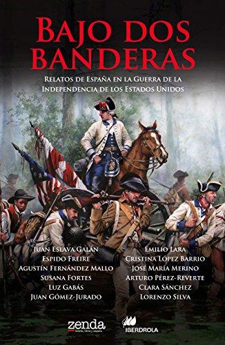 Bajo dos banderas: Relatos de España en la Guerra de la Independencia de los Estados Unidos (Spanish Edition)