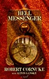 The Bell Messenger, Robert Cornuke and Alton Gansky, 1602853703