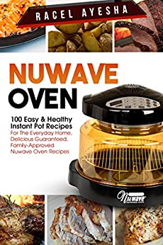 Nuwave Oven: 100 Easy & Healthy Instant Pot Recipes For