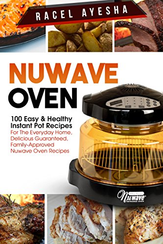 Nuwave oven 100 easy healthy instant pot recipes for the everyday nuwave oven 100 easy healthy instant pot recipes for the everyday home delicious fandeluxe Choice Image