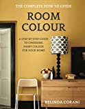 Room Colour - The Complete How To Guide: A Step By Step Guide To Choosing Paint Colour For Your Home