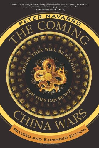 The Coming China Wars: Where They Will Be Fought and How They Can Be Won, Revised and Expanded Edition [Peter Navarro] (Tapa Blanda)