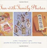Fun with Family Photos: Crafts, Keepsakes, Gifts
