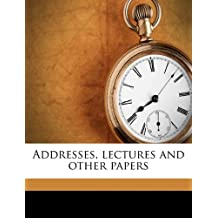 Addresses, Lectures and Other Papers