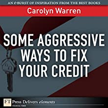 Some Aggressive Ways to Fix Your Credit Audiobook by Carolyn Warren Narrated by Gabra Zackman