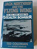 img - for Jack Northrop and the Flying Wing: The Story Behind the Stealth Bomber by Ted Coleman (1988-06-03) book / textbook / text book