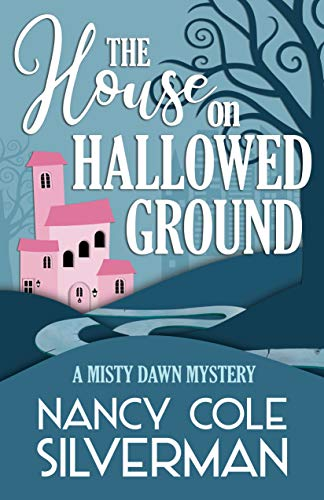 The House on Hallowed Ground (A Misty Dawn Mystery Book 1) by [Silverman, Nancy Cole]