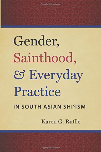 gender-sainthood-and-everyday-practice-in-south-asian-shiism-islamic-civilization-and-muslim-network