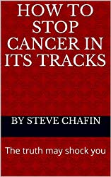 How to stop cancer in its tracks. The truth may shock you