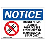 OSHA Notice Sign - Do Not Climb Ladder! Roof Access | Choose from: Aluminum, Rigid Plastic or Vinyl Label Decal | Protect Your Business, Construction Site, Warehouse & Shop Area |  Made in The USA
