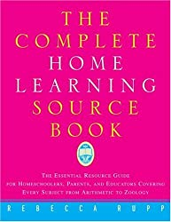 The Complete Home Learning Source Book: The Essential Resource Guide for Homeschoolers, Parents, and Educators Covering Every Subject from Arithmetic to Zoology