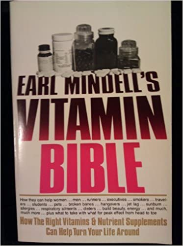 Earl Mindell's Vitamin Bible: How the Right Vitamins and Nutrient Supplements Can Help Turn Your Life Around