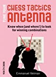 Tune Your Chess Tactics Antenna: Know When (and Where!) To Look For Winning Combinations-Emmanuel Neiman