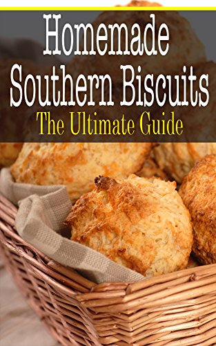 Homemade Southern Biscuits: The Ultimate Guide by [Hansan, Kimberly]