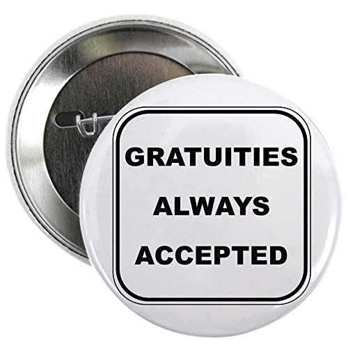 CafePress Gratuities Always Accepted 2.25&Quot; Button 2.25