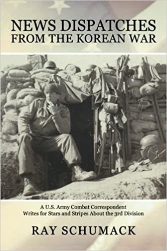News Dispatches from the Korean War: A U.S. Army Combat Correspondent Writes for Stars and Stripes About the 3rd Division