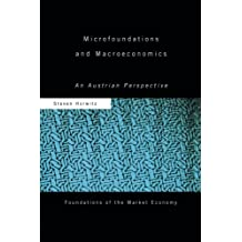 Microfoundations and Macroeconomics: An Austrian Perspective (Routledge Foundations of the Market Economy)