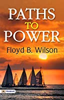 Paths to Power (Best Motivational Books for Personal Development (Design Your Life))