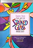 Art of Stained Glass Made Easy, Barry Bier, 185368144X